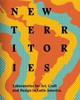 New territories : laboratories for design, craft and art in Latin America