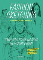 Fashion sketching, templates, poses and ideas for fashion design = Le croquis de mode, modèles, poses & idées pour la création de mode = Sketching de moda, plantillas, poses             e ideas para el diseño de moda
