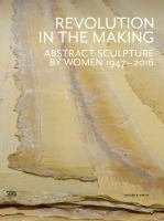 Revolution in the making : abstract sculpture by women, 1947-2016 cover