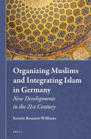 Organizing Muslims and integrating Islam in Germany [electronic resource] : new developments in the 21st century