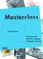 Masterclass : architecture, guide to the world's leading graduate schools