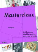 Masterclass : fashion & textiles, guide to the world's leading graduate schools