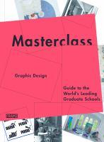 Masterclass : graphic design, guide to the world's leading graduate schools