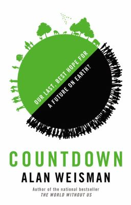 Cover Image for Countdown: Our Last, Best Hope for a Future on Earth? by Alan Weisman