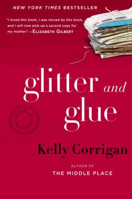 Cover Image for Glitter and Glue by Kelly Corrigan