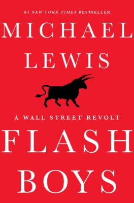 Cover Image for Flash Boys: A Wall Street Revolt  by Michael Lewis