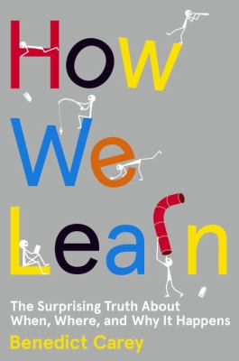 Cover Image for How We Learn: The Surprising Truth about When, Where, and Why it Happens by Benedict Carey
