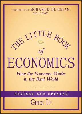 Cover Image for The Little Book of Economics: How the Economy Works in the Real World by Greg Ip