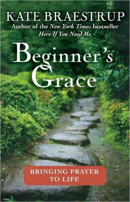 Cover Image for Beginner's Grace: Bringing Prayer to Life by Kate Braestrup