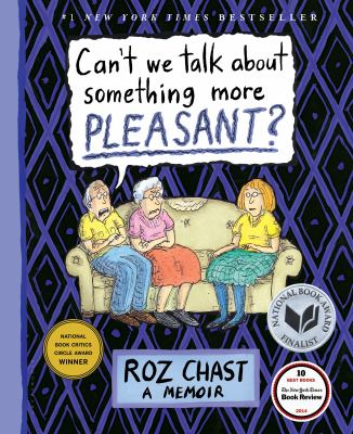 Cover Image for Can't We Talk About Something More PLEASANT? by Roz Chast