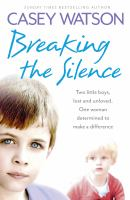 Breaking the silence : two little boys, lost and unloved, one woman determined to make a difference