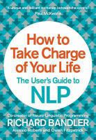 How to take charge of your life : the user's guide to NLP