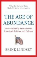 Cover of the book The age of abundance : how prosperity transformed America's politics and culture