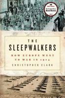 The sleepwalkers : how Europe went to war in 1914