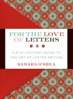 For the love of letters : a 21st-century guide to the art of letter writing