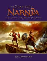 The crafting of Narnia : the art, creatures and weapons from Weta Workshop.