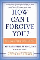 How can I forgive you? [electronic resource] : the courage to forgive, the freedom not to