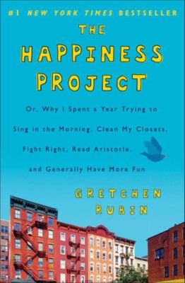 Cover Image for The Happiness Project, or, Why I Spent a Year Trying to Sing in the Morning, Clean My Closets, Fight Right, Read Aristotle, and Generally Have More Fun by Gretchen Rubin