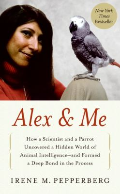 Cover art for Alex and Me: How a Scientist and a Parrot Discovered a Hidden World of Animal Intelligence...
