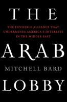 The Arab lobby : the invisible alliance that undermines America's interests in the Middle East