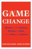 Cover of the book Game change : Obama and the Clintons, McCain and Palin, and the race of a lifetime