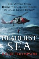 Deadliest sea : the untold story behind the greatest rescue in Coast Guard history