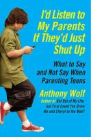I'd listen to my parents if they'd just shut up : what to say and not say when parenting teens today