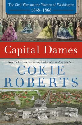Cover Image for Capital Dames: The Civil War and the Women of Washington, 1848-1868 by