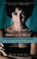 The most beautiful woman in the world [electronic resource] : the obsessions, passions, and courage of Elizabeth Taylor 1932-2011