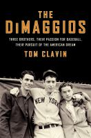 Dimaggios : three brothers, their passion for baseball, their pursuit of the American dream