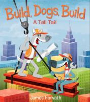 Build, dogs, build : a tall tail