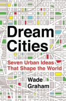 Dream cities : seven urban ideas that shape the world