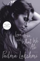 Cover Image for Love, Loss, and What We Ate by Padma Lakshmi