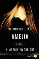 Reconstructing Amelia : [text (large print)] : a novel