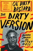 The Dirty version : on stage, in the studio, and in the streets with Ol' Dirty Bastard