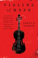 Violins of hope : violins of the Holocaust, instruments of hope and liberation in mankind's darkest hour