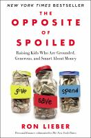 THE OPPOSITE OF SPOILED : HOW TO TALK TO KIDS ABOUT MONEY AND VALUES IN A MATERIAL WORLD
