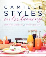 Camille Styles entertaining : inspired gatherings & effortless style