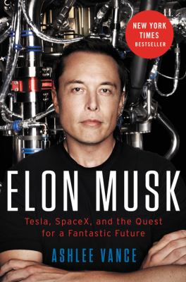 Elon Musk: Tesla, SpaceX, and the Quest for a Fantastic Future book jacket