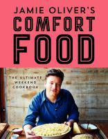 Jamie Oliver's comfort food : the ultimate weekend cookbook.