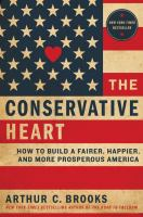 The conservative heart : how to build a fairer, happier, and more prosperous America