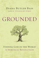 Grounded : finding God in the world : a spiritual revolution