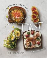 Better on toast : happiness on a slice of bread : 70 irresistible recipes