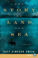 The story of land and sea : a novel