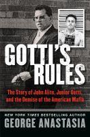 Gotti's rules : the story of John Alite, Junior Gotti, and the demise of the American Mafia