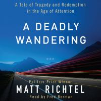 A deadly wandering : a tale of tragedy and redemption in the age of attention