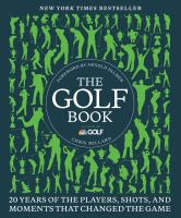 The golf book : 20 years of the players, shots and moments that changed the game