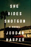 book cover: She Rides Shotgun by Jordan Harper