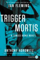 Trigger Mortis by Anthony Horowitz and Ian Fleming