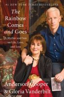 Cover Image for The Rainbow Comes and Goes: A Mother and a Son on Life, Love, and Loss by Anderson Cooper
